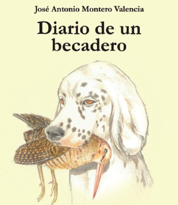 «Diario de un becadero» Libro escrito por José Antonio Montero